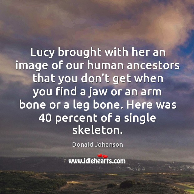 Here was 40 percent of a single skeleton. Image