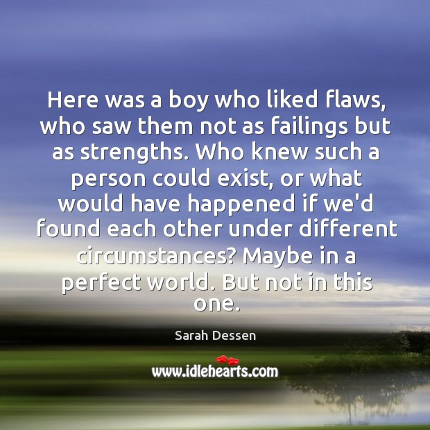 Image, Here was a boy who liked flaws, who saw them not as