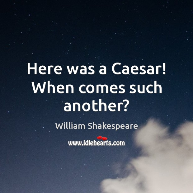 Here was a Caesar! When comes such another? Image