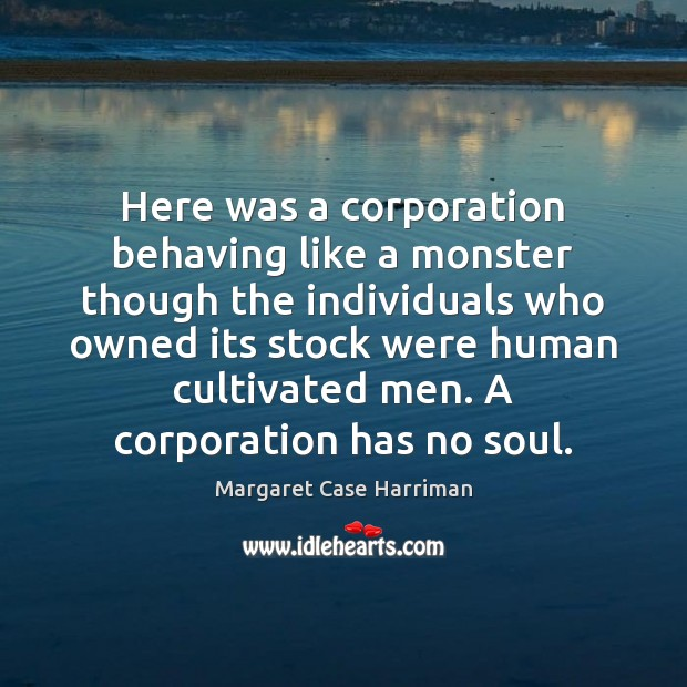 Here was a corporation behaving like a monster though the individuals who Image
