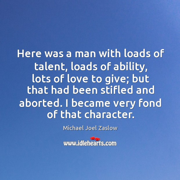 Here was a man with loads of talent, loads of ability, lots of love to give Michael Joel Zaslow Picture Quote