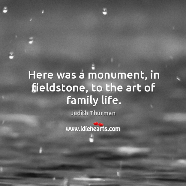 Here was a monument, in fieldstone, to the art of family life. Image