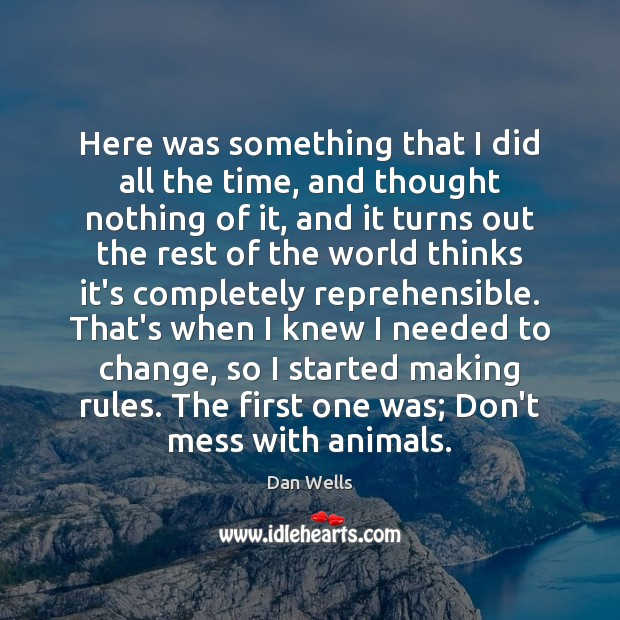 Here was something that I did all the time, and thought nothing Dan Wells Picture Quote