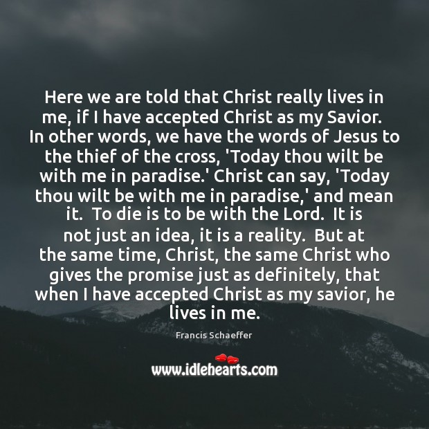 Here we are told that Christ really lives in me, if I Francis Schaeffer Picture Quote