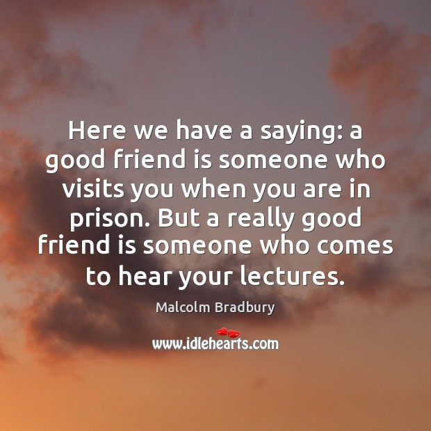 Here we have a saying: a good friend is someone who visits Image