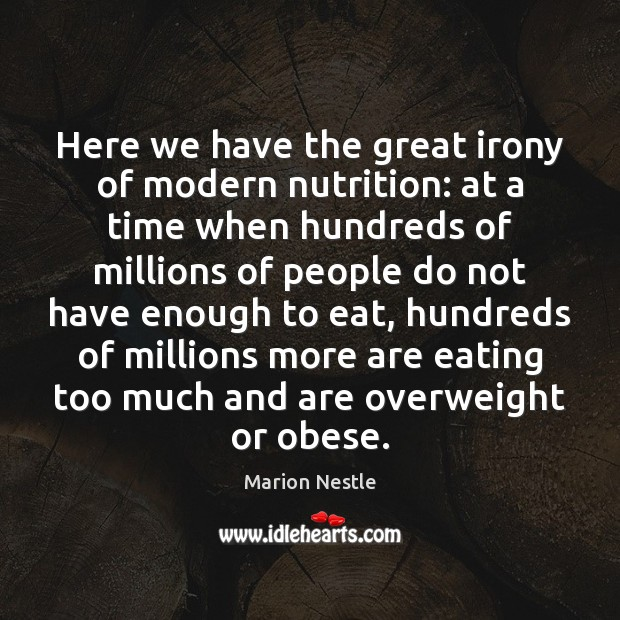 Here we have the great irony of modern nutrition: at a time Image