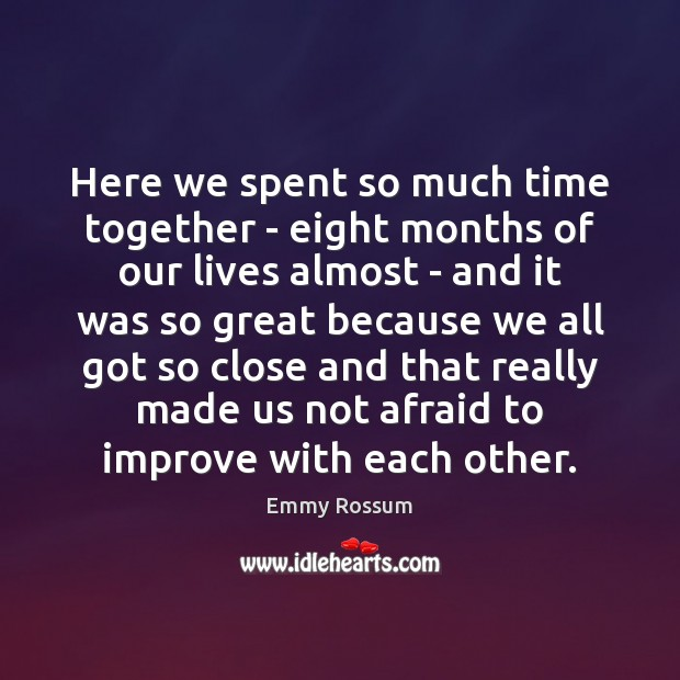 Here we spent so much time together – eight months of our Time Together Quotes Image