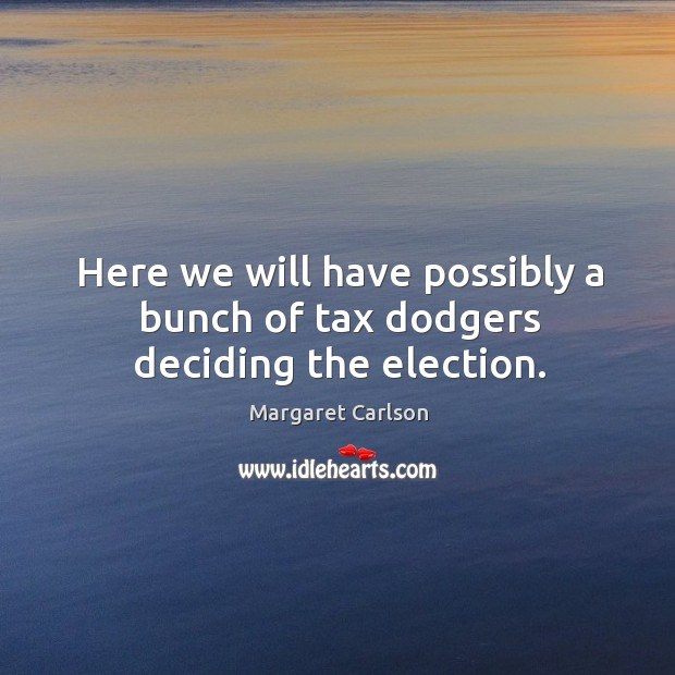 Here we will have possibly a bunch of tax dodgers deciding the election. Image