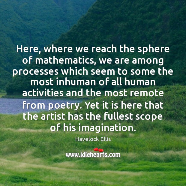 Image, Here, where we reach the sphere of mathematics, we are among processes