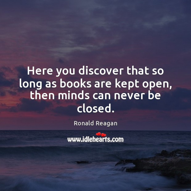 Image, Here you discover that so long as books are kept open, then minds can never be closed.