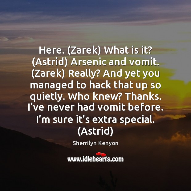 Image, Here. (Zarek) What is it? (Astrid) Arsenic and vomit. (Zarek) Really? And
