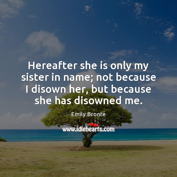 Hereafter she is only my sister in name; not because I disown Image