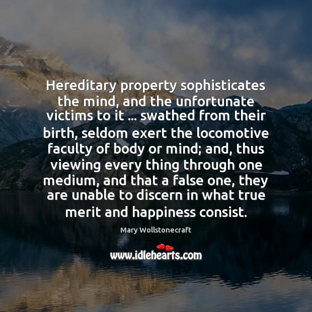 Hereditary property sophisticates the mind, and the unfortunate victims to it … swathed Image
