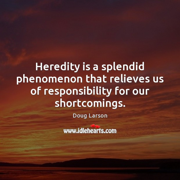Image, Heredity is a splendid phenomenon that relieves us of responsibility for our shortcomings.