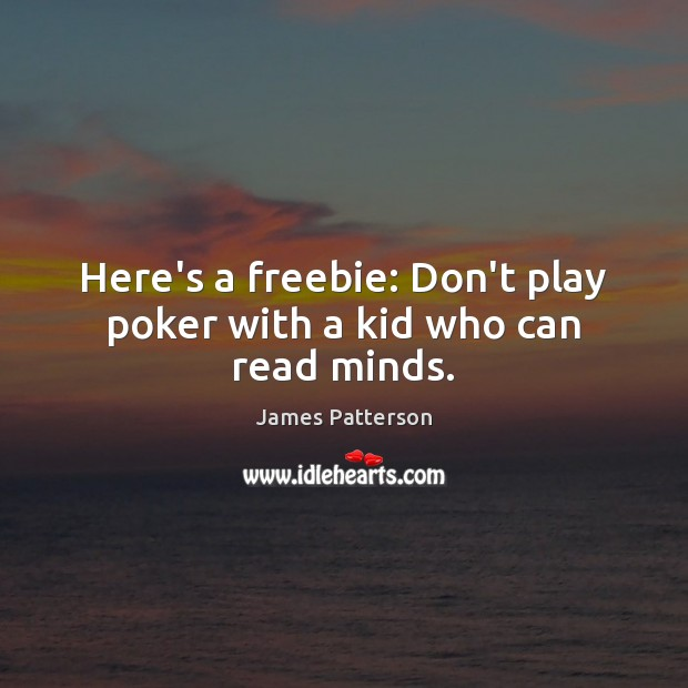 Here's a freebie: Don't play poker with a kid who can read minds. Image