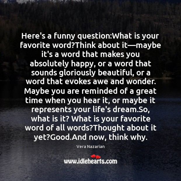 Here's a funny question:What is your favorite word?Think about it— Vera Nazarian Picture Quote
