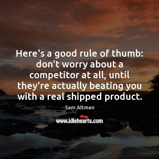Image, Here's a good rule of thumb: don't worry about a competitor at