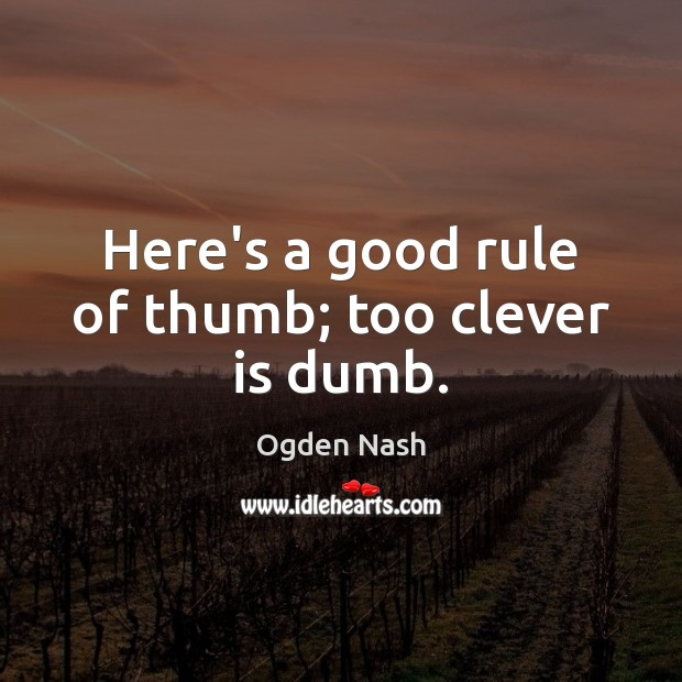 Here's a good rule of thumb; too clever is dumb. Clever Quotes Image