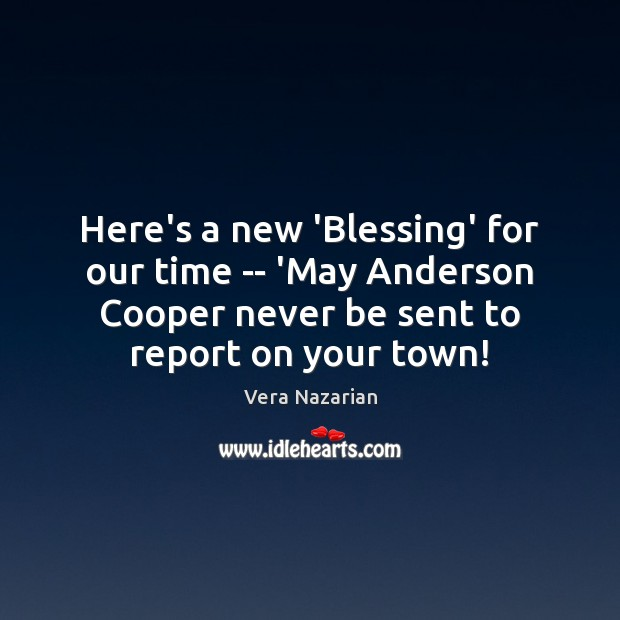 Here's a new 'Blessing' for our time — 'May Anderson Cooper never Vera Nazarian Picture Quote