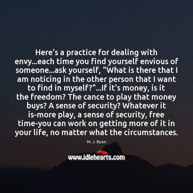Here's a practice for dealing with envy…each time you find yourself Image