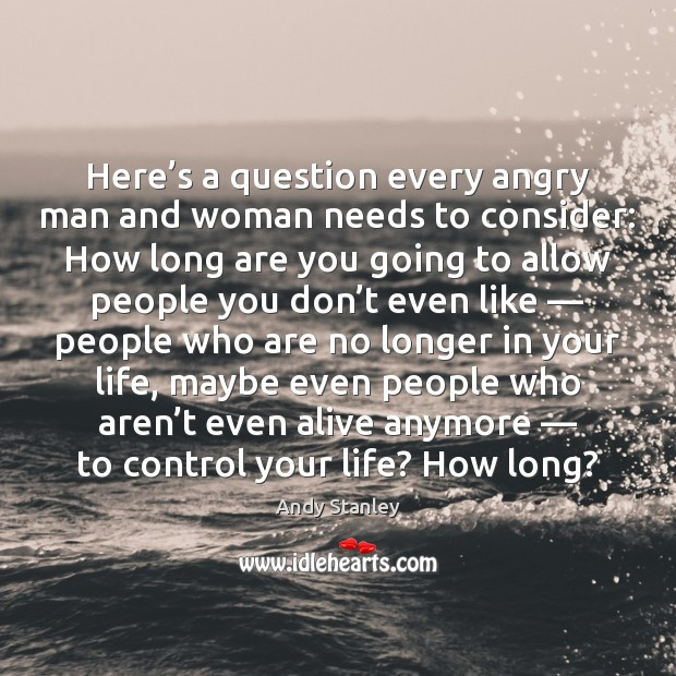 Here's a question every angry man and woman needs to consider: Image