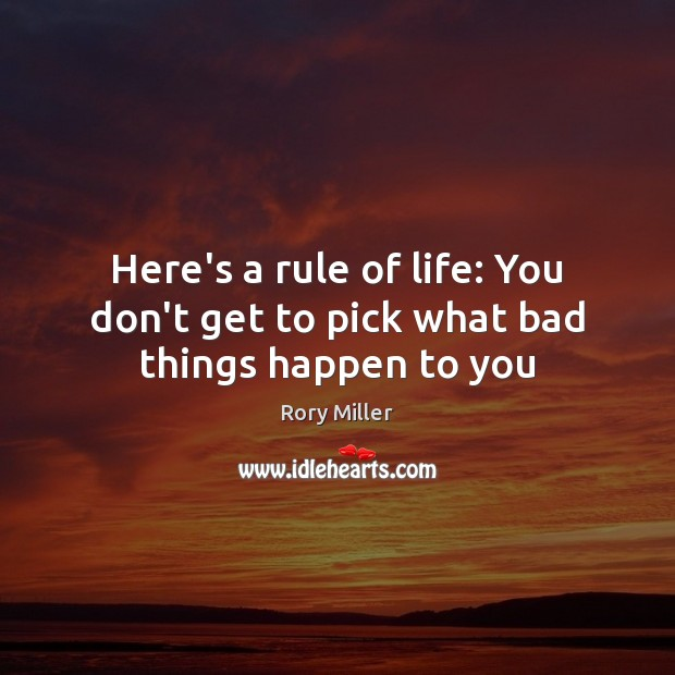 Here's a rule of life: You don't get to pick what bad things happen to you Image