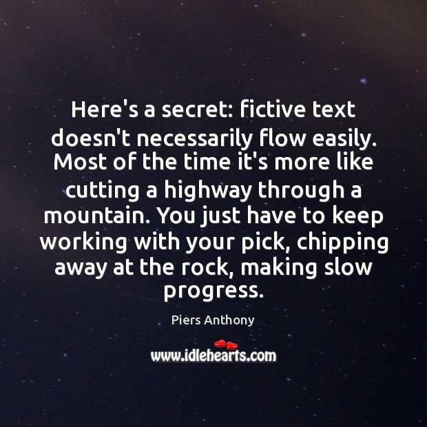 Here's a secret: fictive text doesn't necessarily flow easily. Most of the Image