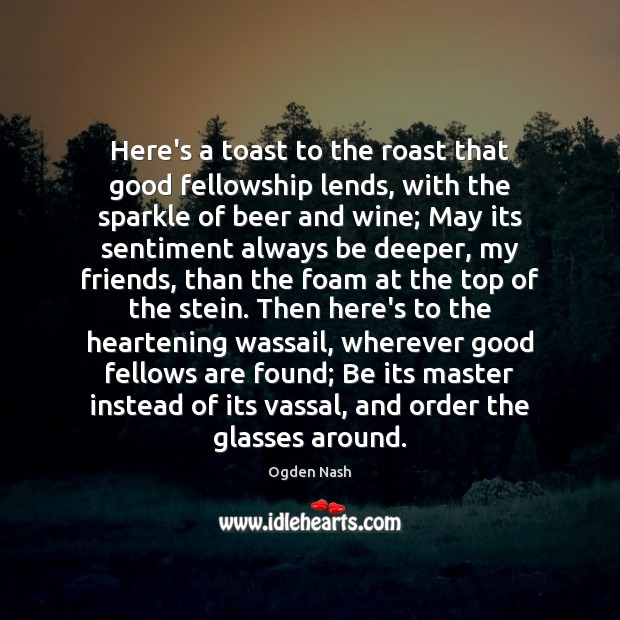 Image, Here's a toast to the roast that good fellowship lends, with the
