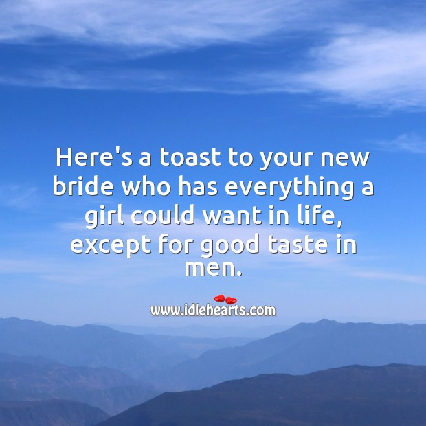 Here's a toast to your new bride who has everything a girl could want in life Funny Wedding Messages Image