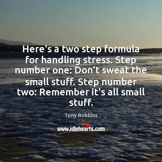 Image, Here's a two step formula for handling stress. Step number one: Don't