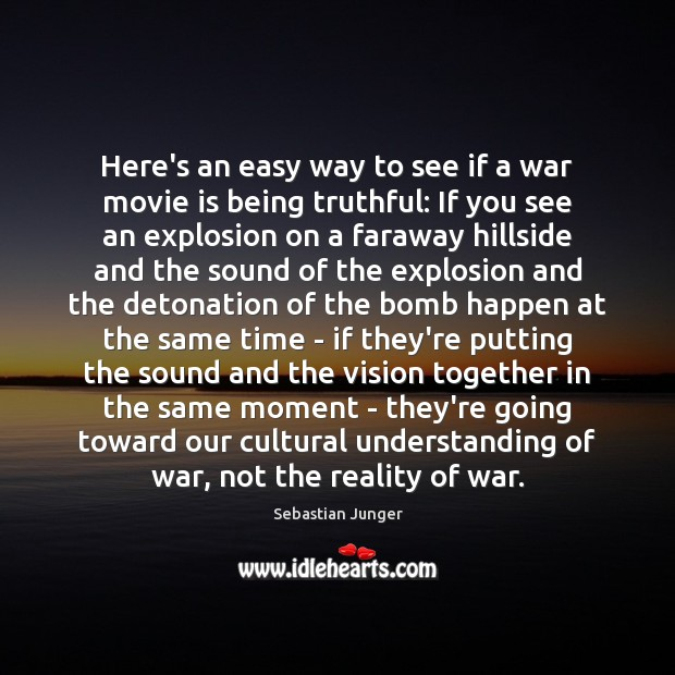 Here's an easy way to see if a war movie is being Sebastian Junger Picture Quote