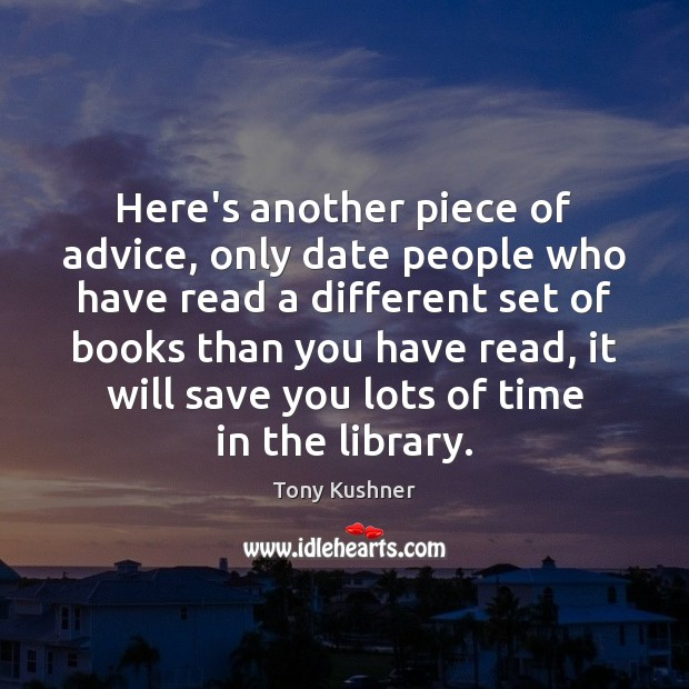 Here's another piece of advice, only date people who have read a Image