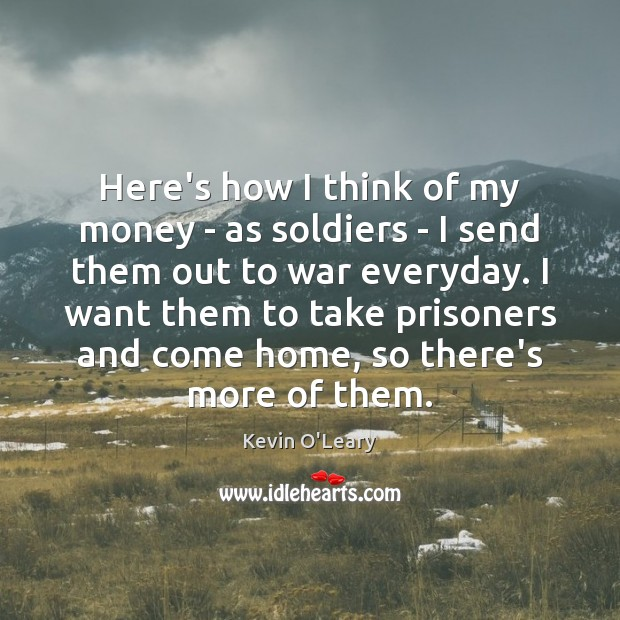 Image, Here's how I think of my money – as soldiers – I
