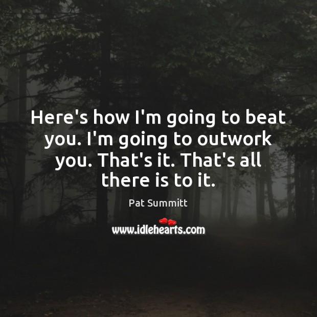 Here's how I'm going to beat you. I'm going to outwork you. Image