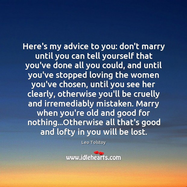 Image, Here's my advice to you: don't marry until you can tell yourself