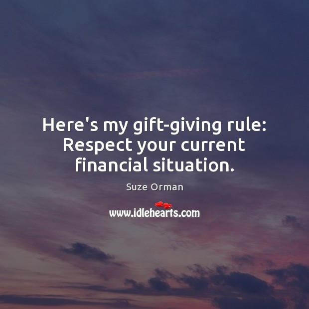 Here's my gift-giving rule: Respect your current financial situation. Image