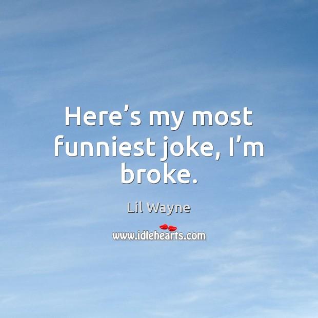 Phenomenal Heres My Most Funniest Joke Im Broke Funny Birthday Cards Online Elaedamsfinfo