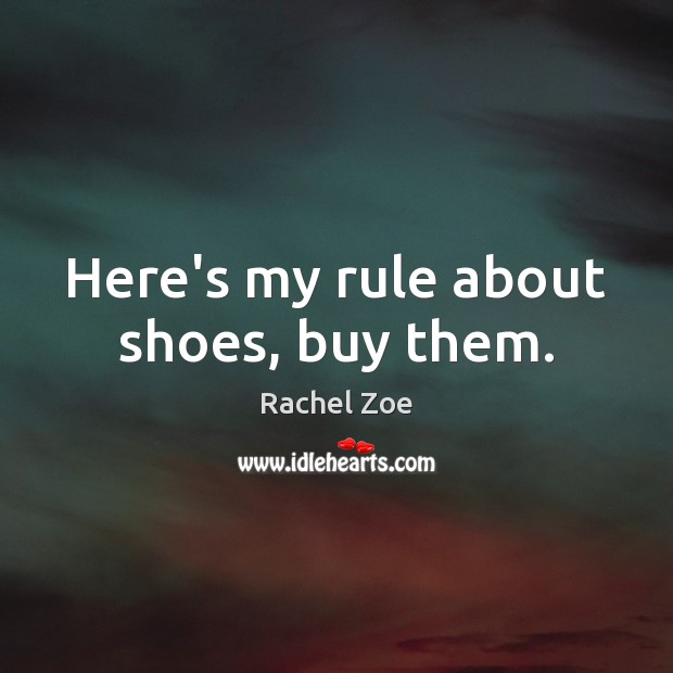 Image, Here's my rule about shoes, buy them.