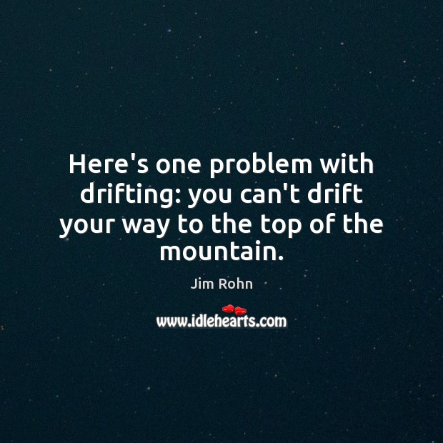 Here's one problem with drifting: you can't drift your way to the top of the mountain. Image