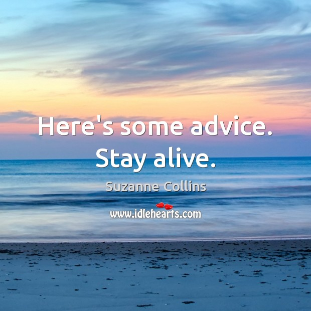 Image, Here's some advice. Stay alive.