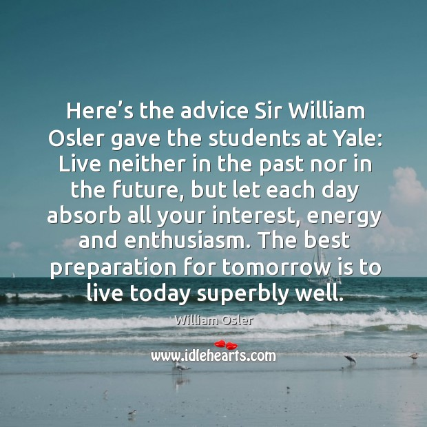 Here's the advice sir william osler gave the students at yale: Image
