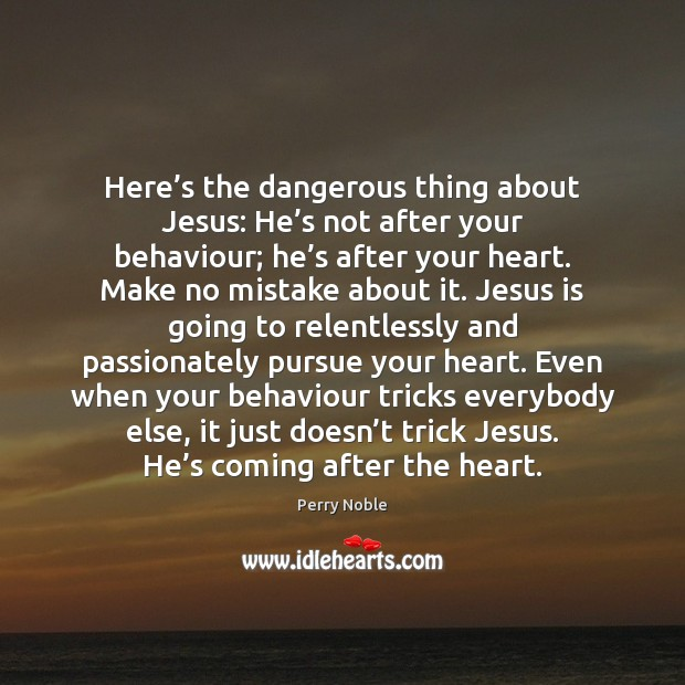 Here's the dangerous thing about Jesus: He's not after your Image