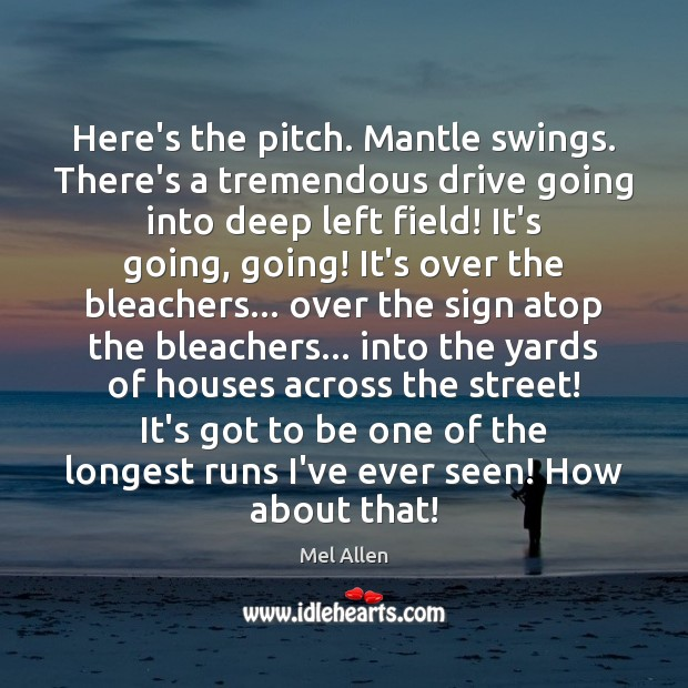 Image, Here's the pitch. Mantle swings. There's a tremendous drive going into deep