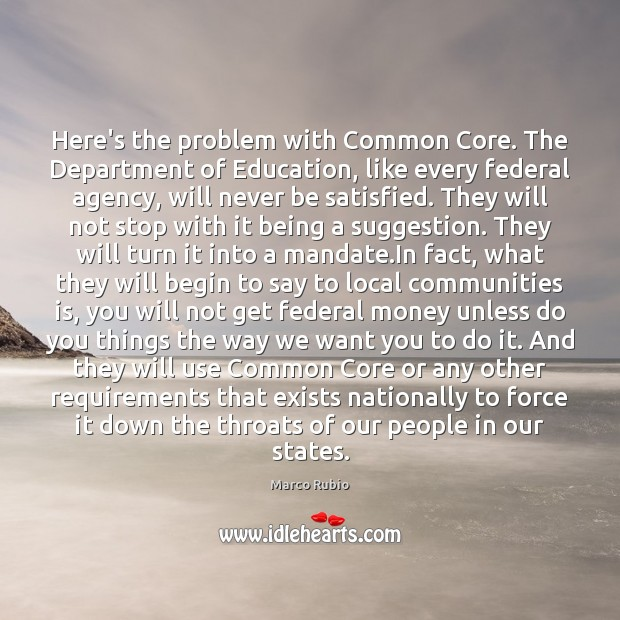 Here's the problem with Common Core. The Department of Education, like every Marco Rubio Picture Quote