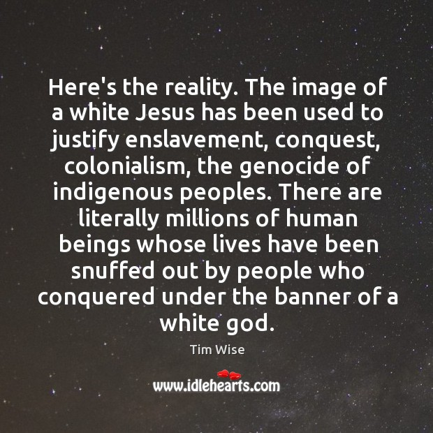 Here's the reality. The image of a white Jesus has been used Image