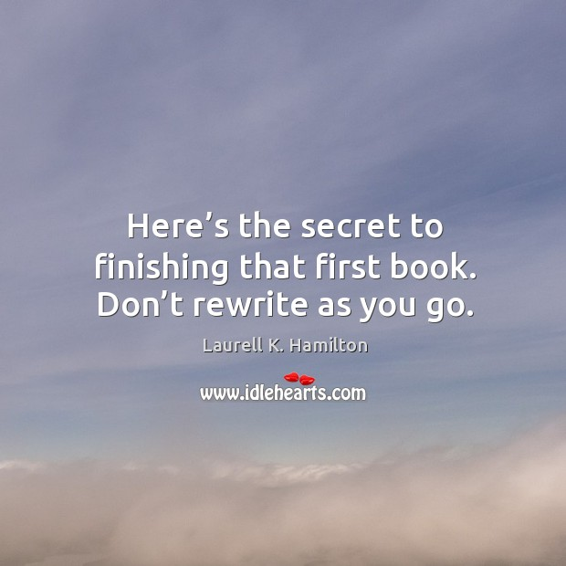 Image, Here's the secret to finishing that first book. Don't rewrite as you go.