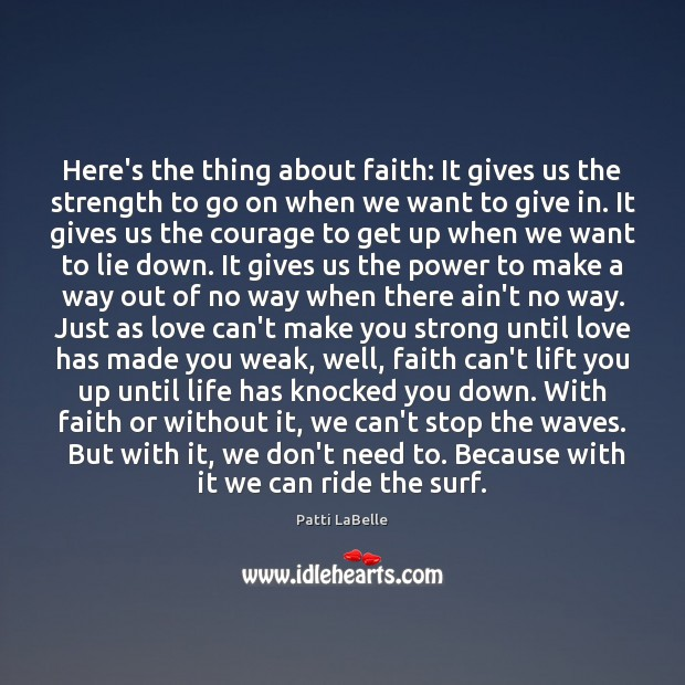 Here's the thing about faith: It gives us the strength to go Lie Quotes Image