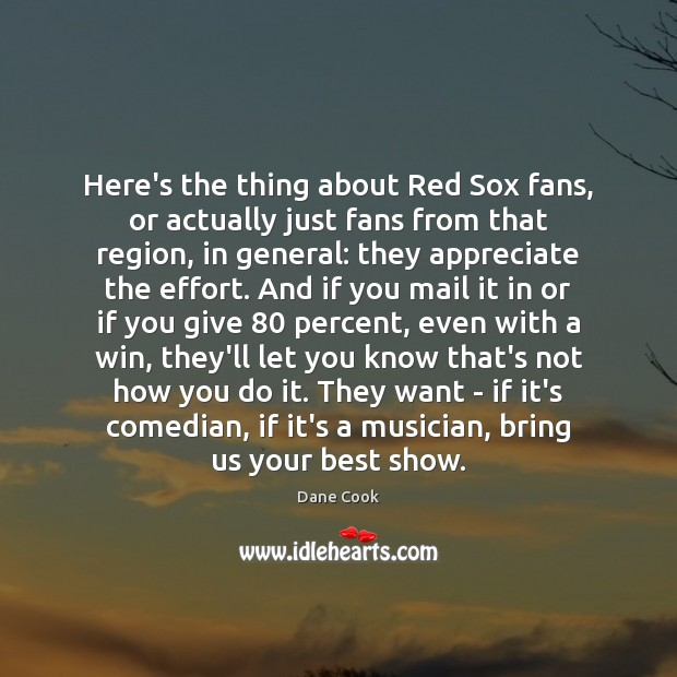 Here's the thing about Red Sox fans, or actually just fans from Dane Cook Picture Quote