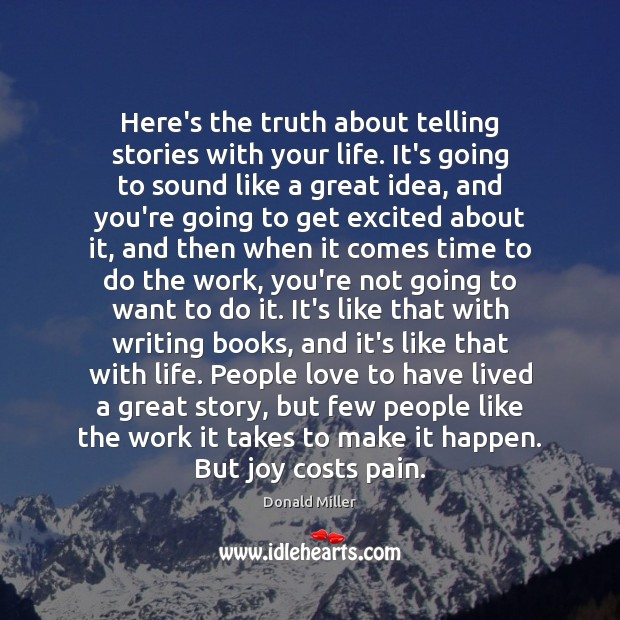 Here's the truth about telling stories with your life. It's going to Donald Miller Picture Quote