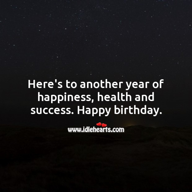 Here's to another year of happiness, health and success. Happy birthday. Health Quotes Image